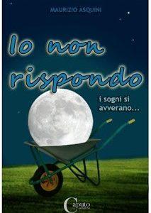 """""""Io non rispondo"""", il nuovo successo dello scrittore Maurizio Asquini"""