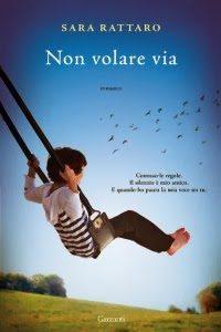 """""""Non volare via"""", un altro grande successo  per la scrittrice Sara Rattaro"""