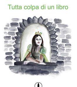 """Finalmente online """"TUTTA COLPA DI UN LIBRO"""", il nuovo romanzo per ragazzi di Isa Voi"""