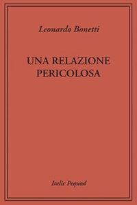 """""""Una relazione pericolosa"""" di Leonardo Bonetti"""