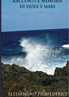 «Racconti e memorie di isole e mari» di Alessandro Pierfederici