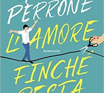 """""""L'amore finché resta"""", il nuovo e avvincente romanzo di Giulio Perrone"""
