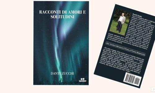 """""""Racconti di amori e solitudini"""", la nuova opera dello scrittore Dante Zucchi"""